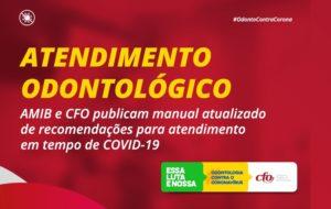 Manual atualizado de recomendações AMIB/CFO para enfrentamento da COVID-19 na Odontologia
