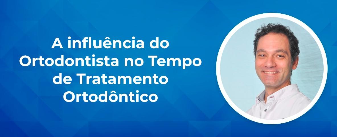 A influência do Ortodontista no tempo de Tratamento Ortodôntico